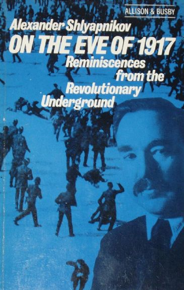 On the Eve of 1917, Reminiscences from the Revolutionary Underground, by Alexander Shlyapnikov